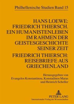 Hans Loewe: Friedrich Thiersch. Ein Humanistenleben im Rahmen der Geistesgeschichte seiner Zeit - Friedrich Thiersch: Reisebriefe aus Griechenland