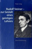 Rudolf Steiner, zur Gestalt eines geistigen Lehrers
