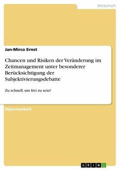 Chancen und Risiken der Veränderung im Zeitmanagement unter besonderer Berücksichtigung der Subjektivierungsdebatte - Ernst, Jan-Mirco