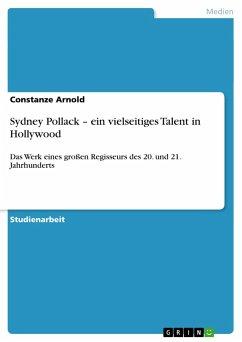 Sydney Pollack - ein vielseitiges Talent in Hollywood - Arnold, Constanze