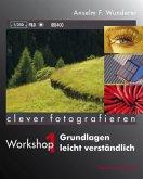 Clever fotografieren. Workshop 01: Grundlagen leicht verständlich