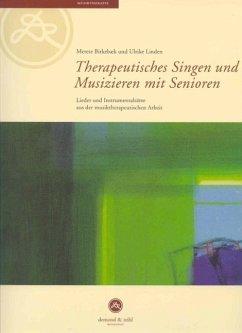Therapeutisches Singen und Musizieren mit Senioren - Birkebaek, Merete; Linden, Ulrike
