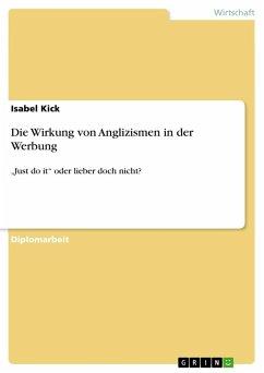 Die Wirkung von Anglizismen in der Werbung - Kick, Isabel