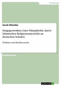 Entgegenwirken einer Islamphobie durch Islamischen Religionsunterricht an deutschen Schulen - Nitschke, Sarah
