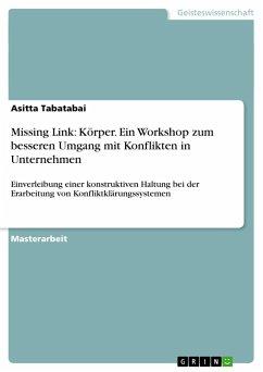 Missing Link: Körper. Ein Workshop zum besseren Umgang mit Konflikten in Unternehmen - Tabatabai, Asitta