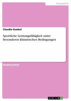 Sportliche Leistungsfähigkeit unter besonderen klimatischen Bedingungen - Gunkel, Claudia