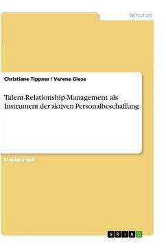 Talent-Relationship-Management als Instrument der aktiven Personalbeschaffung - Tippner, Christiane Giese, Verena