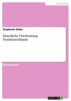 Eiszeitliche Überformung Norddeutschlands - Balke, Stephanie