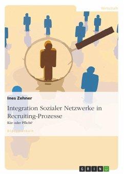 Integration Sozialer Netzwerke in Recruiting-Prozesse - Zehner, Ines