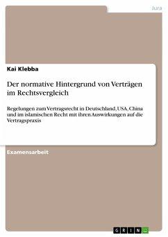 Der normative Hintergrund von Verträgen im Rechtsvergleich - Klebba, Kai