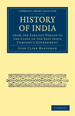 History of India from the Earliest Period to the Close of the East India Company's Government - Marshman, John Clark
