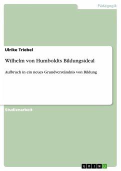 Wilhelm von Humboldts Bildungsideal - Triebel, Ulrike