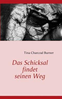Das Schicksal findet seinen Weg - Burner, Tina Charcoal