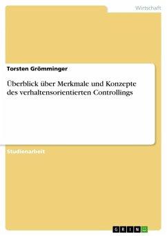 Überblick über Merkmale und Konzepte des verhaltensorientierten Controllings - Grömminger, Torsten
