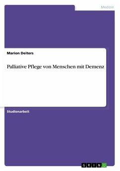 Palliative Pflege von Menschen mit Demenz - Deiters, Marion