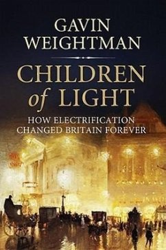 Children of Light: How Electricity Changed Britain Forever - Weightman, Gavin