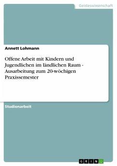 Offene Arbeit mit Kindern und Jugendlichen im ländlichen Raum - Ausarbeitung zum 20-wöchigen Praxissemester - Lohmann, Annett