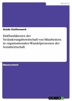 Einflussfaktoren der Veränderungsbereitschaft von Mitarbeitern in organisationalen Wandelprozessen der Sozialwirtschaft - Stollenwerk, Guido
