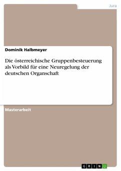 Die österreichische Gruppenbesteuerung als Vorbild für eine Neuregelung der deutschen Organschaft - Halbmeyer, Dominik