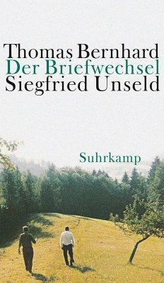 Der Briefwechsel Thomas Bernhard / Siegfried Unseld - Bernhard, Thomas; Unseld, Siegfried