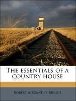 The essentials of a country house - Briggs, Robert Alexander