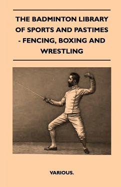 The Badminton Library of Sports and Pastimes - Fencing, Boxing and Wrestling