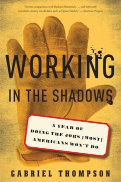 Working in the Shadows: A Year of Doing the Jobs (Most) Americans Won't Do - Thompson, Gabriel