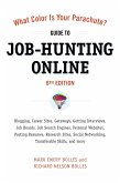 What Color Is Your Parachute? Guide to Job-Hunting Online: Blogging, Career Sites, Gateways, Getting Interviews, Job Boards, Job Search Engines, Perso