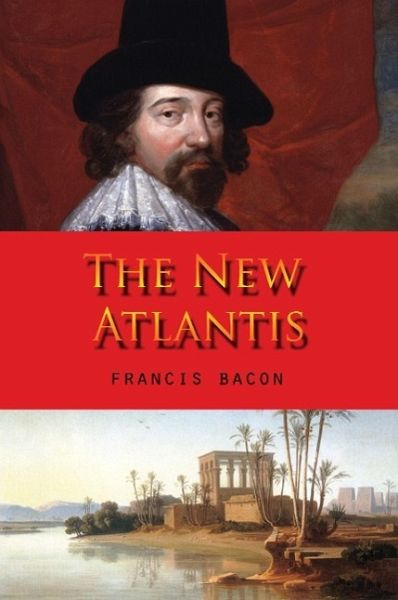 francis bacon and the new atlantis New atlantis sir francis bacon utopian fiction considered a paradigm of renaissance scientific and utopian literature, bacon's new atlantis (1624) pioneered new methodological standards by.