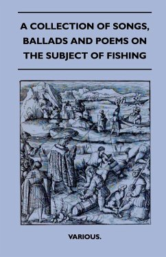 A Collection of Songs, Ballads and Poems on the Subject of Fishing