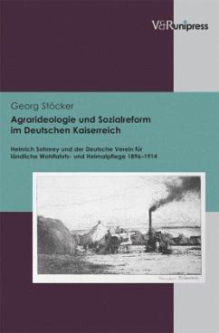 Agrarideologie und Sozialreform im Deutschen Kaiserreich - Stöcker, Georg