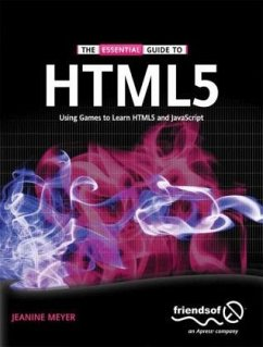 The Essential Guide to Html5: Using Games to Learn Html5 and JavaScript - Meyer, Jeanine