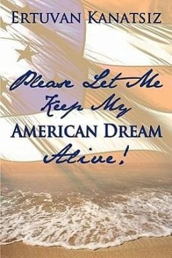 Please Let Me Keep My American Dream Alive!