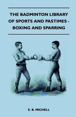The Badminton Library Of Sports And Pastimes - Boxing And Sparring