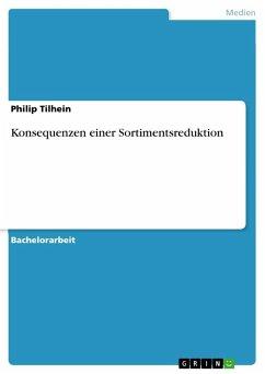 Konsequenzen einer Sortimentsreduktion - Tilhein, Philip