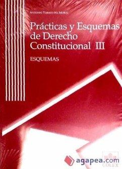 Prácticas y esquemas de derecho constitucional III - Torres del Moral, Antonio