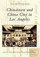 Chinatown and China City in Los Angeles - Cho, Jenny; Chinese Historical Society of Southern C