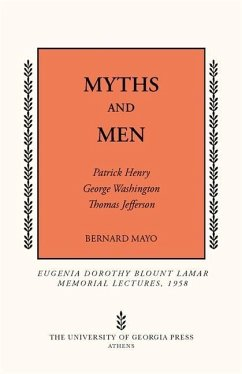 Myths and Men: Patrick Henry, George Washington, Thomas Jefferson - Mayo, Bernard