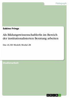 Als BildungswissenschaftlerIn im Bereich der institutionalisierten Beratung arbeiten - Frings, Sabine