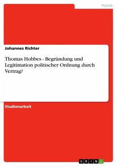 Thomas Hobbes - Begründung und Legitimation politischer Ordnung durch Vertrag? - Richter, Johannes