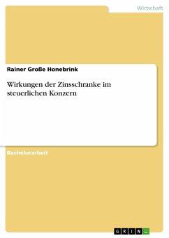 Wirkungen der Zinsschranke im steuerlichen Konzern - Große Honebrink, Rainer