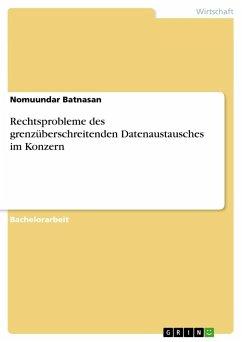 Rechtsprobleme des grenzüberschreitenden Datenaustausches im Konzern - Batnasan, Nomuundar