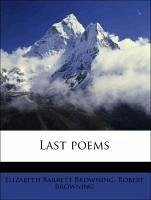 Last poems - Browning, Elizabeth Barrett; Browning, Robert