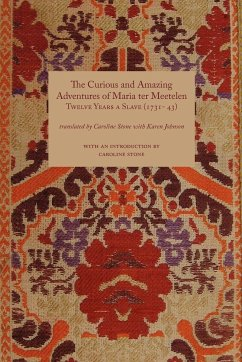 Curious and Amazing Adventures of Maria Ter Meetelen; Twelve Years a Slave, the (1731- 43)