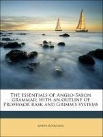 The essentials of Anglo-Saxon grammar; with an outline of Professor Rask and Grimm's systems