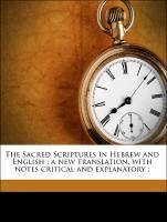 The Sacred Scriptures in Hebrew and English : a new translation, with notes critical and explanatory ; - Sola, David de Aaron de