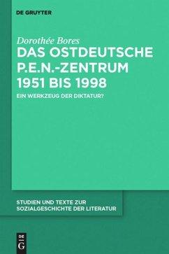 Das ostdeutsche P.E.N.-Zentrum 1951 bis 1998 - Bores, Dorothée