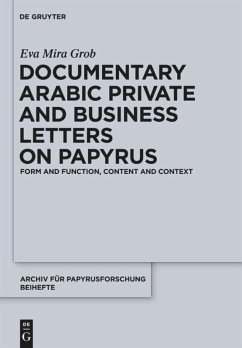 Documentary Arabic Private and Business Letters on Papyrus - Grob, Eva Mira