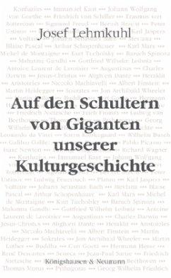 Auf den Schultern von Giganten unserer Kulturgeschichte - Lehmkuhl, Josef
