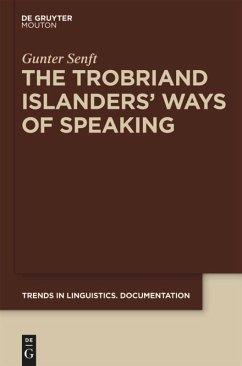 The Trobriand Islanders' Ways of Speaking - Senft, Gunter